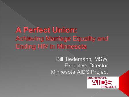  Where are we today:  National  Minnesota  New Tools to End HIV  Marriage Equality and Ending HIV  A Call to Action.