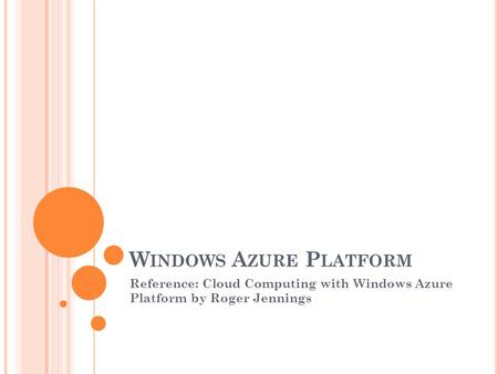 W INDOWS A ZURE P LATFORM Reference: Cloud Computing with Windows Azure Platform by Roger Jennings.