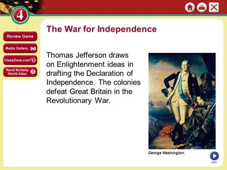 George Washington. The War for Independence Thomas Jefferson draws on Enlightenment ideas in drafting the Declaration of Independence. The colonies defeat.