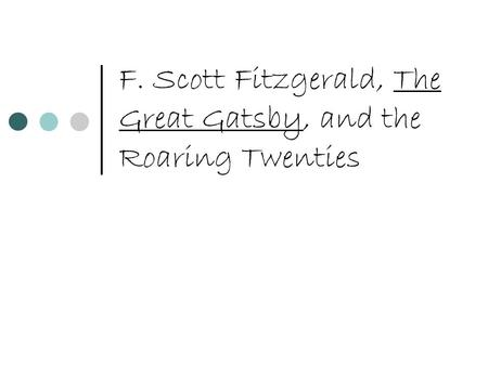 F. Scott Fitzgerald, The Great Gatsby, and the Roaring Twenties.