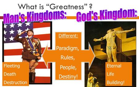 "What is ""Greatness"" ? Different: Paradigm, Rules, People, Destiny! Fleeting Death Destruction Eternal Life Building!"