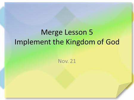 Merge Lesson 5 Implement the Kingdom of God Nov. 21.