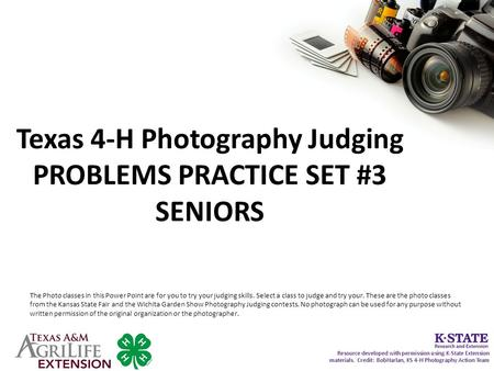 Texas 4-H Photography Judging PROBLEMS PRACTICE SET #3 SENIORS The Photo classes in this Power Point are for you to try your judging skills. Select a class.