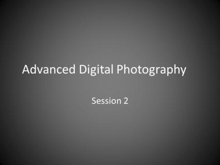 Advanced Digital Photography Session 2. Agenda Side door unlock until 6:30 Review photos Continue discussion of lighting – Histogram – White balance Practice.