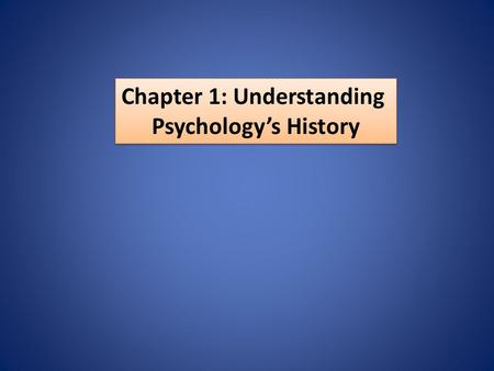 Chapter 1: Understanding Psychology's History Chapter 1: Understanding Psychology's History.