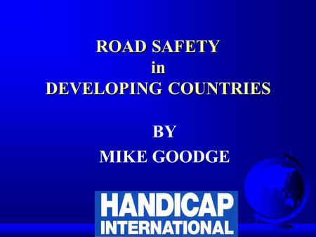 ROAD SAFETY in DEVELOPING COUNTRIES BY MIKE GOODGE.