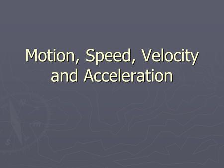 Motion, Speed, Velocity and Acceleration. Motion ► Motion – an object's change in position relative to a reference point.