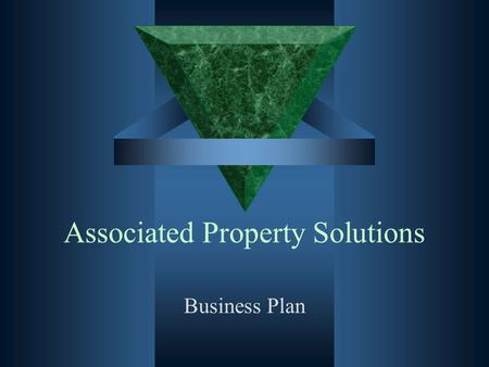Associated Property Solutions Business Plan. Mission Statement  We will provide high quality property management services that are dedicated to the owners.