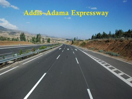  Addis–Adama Expressway.  Intelligent Transportation System (ITS): Improving Road Safety Rahel Desalegne, PE, PTOE ITS/Traffic Engineer TranSmart Technologies,
