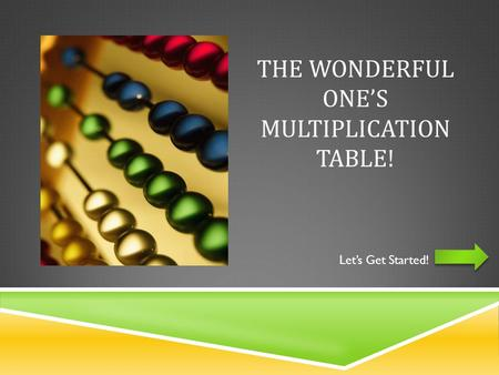 THE WONDERFUL ONE'S MULTIPLICATION TABLE! Let's Get Started!