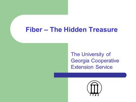 Fiber – The Hidden Treasure The University of Georgia Cooperative Extension Service.