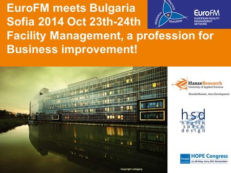 Copyright Ledegang EuroFM meets Bulgaria Sofia 2014 Oct 23th-24th Facility Management, a profession for Business improvement!