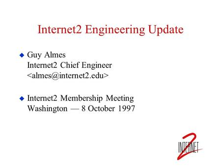 Internet2 Engineering Update  Guy Almes Internet2 Chief Engineer  Internet2 Membership Meeting Washington — 8 October 1997.