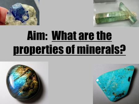 Aim: What are the properties of minerals? What is a mineral? A mineral is a: naturally occurring, inorganic, solid that has a crystal structure and a.