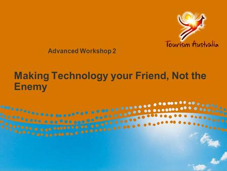 Making Technology your Friend, Not the Enemy Advanced Workshop 2.