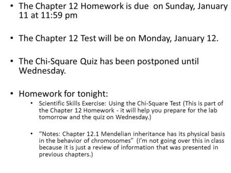 The Chapter 12 Homework is due on Sunday, January 11 at 11:59 pm The Chapter 12 Test will be on Monday, January 12. The Chi-Square Quiz has been postponed.