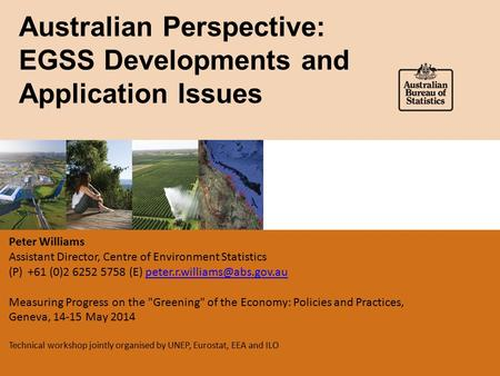 Australian Perspective: EGSS Developments and Application Issues Peter Williams Assistant Director, Centre of Environment Statistics (P)+61 (0)2 6252 5758.