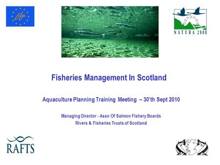Fisheries Management In Scotland Aquaculture Planning Training Meeting – 30'th Sept 2010 Managing Director - Assn Of Salmon Fishery Boards Rivers & Fisheries.