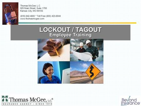 LOCKOUT / TAGOUT Employee Training Thomas McGee, L.C. 920 Main Street, Suite 1700 Kansas City, MO 64105 (816) 842-4800 * Toll Free (800) 423-9044 www.thomasmcgee.com.