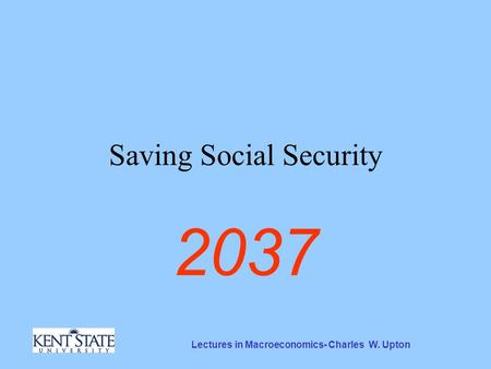 Lectures in Macroeconomics- Charles W. Upton Saving Social Security 2037.