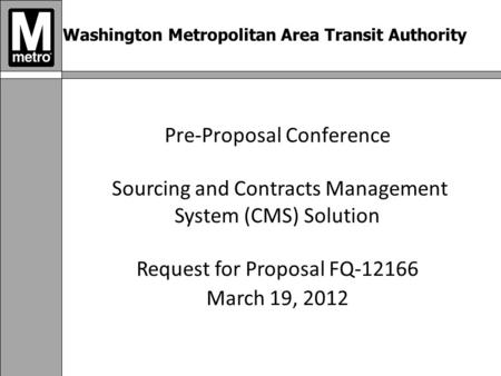Washington Metropolitan Area Transit Authority Pre-Proposal Conference Sourcing and Contracts Management System (CMS) Solution Request for Proposal FQ-12166.
