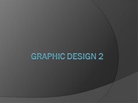Graphic Design  The art of arranging pictographic and typographic elements to create effective communication.