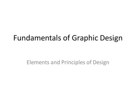 Fundamentals of Graphic Design Elements and Principles of Design.
