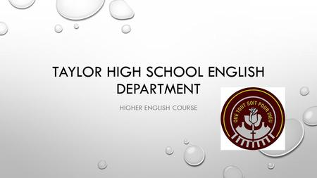 TAYLOR HIGH SCHOOL ENGLISH DEPARTMENT HIGHER ENGLISH COURSE.