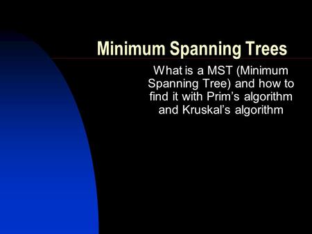 Minimum Spanning Trees What is a MST (Minimum Spanning Tree) and how to find it with Prim's algorithm and Kruskal's algorithm.