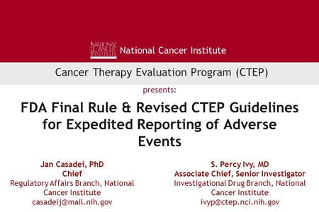 FDA Final Rule & Revised CTEP Guidelines for Expedited Reporting of Adverse Events S. Percy Ivy, MD Associate Chief, Senior Investigator Investigational.