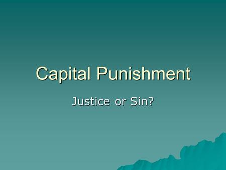 Capital Punishment Justice or Sin?. Background Facts and Trends  38 States in US have death penalty  1099 executions since 1976 (Texas leads with 405,