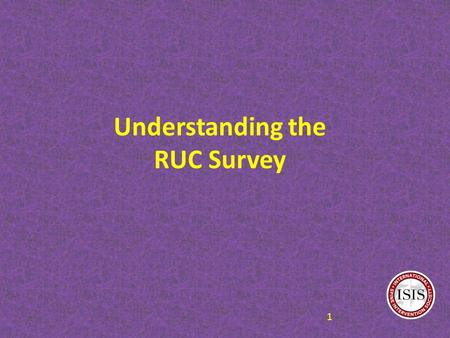 Understanding the RUC Survey 1. PURPOSE OF THE SURVEY Measure physician work involved in the new, surveyed procedure code by comparing the new procedure.