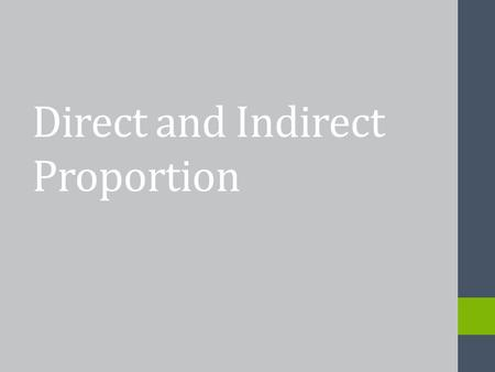 Direct and Indirect Proportion. What is Direct Proportion? If a quantity 'A' is directly proportional to another quantity 'B', this means that if 'A'