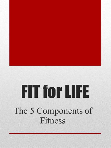FIT for LIFE The 5 Components of Fitness. FLEXIBILITY **Flexibility refers to the range of motion for a given joint** -Stretching is a form of exercise.