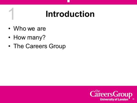 1 Introduction Who we are How many? The Careers Group.