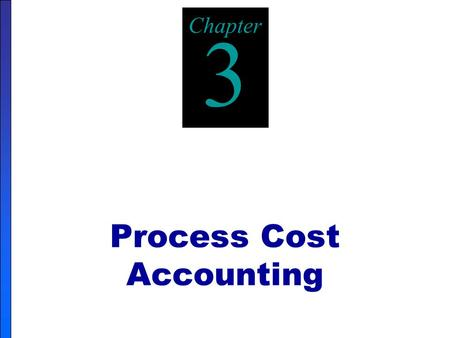 Process Cost Accounting Chapter 3. Keep your eye on the goal of Cost Accounting! + = + Direct Material Direct Labor Manufacturing Overheads What did the.