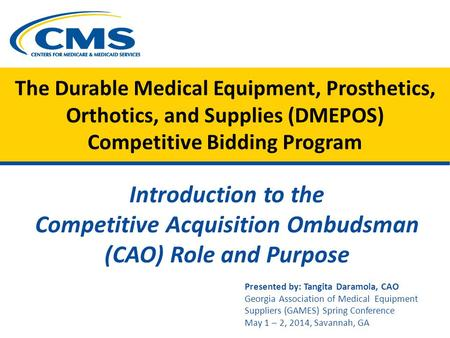The Durable Medical Equipment, Prosthetics, Orthotics, and Supplies (DMEPOS) Competitive Bidding Program Introduction to the Competitive Acquisition Ombudsman.