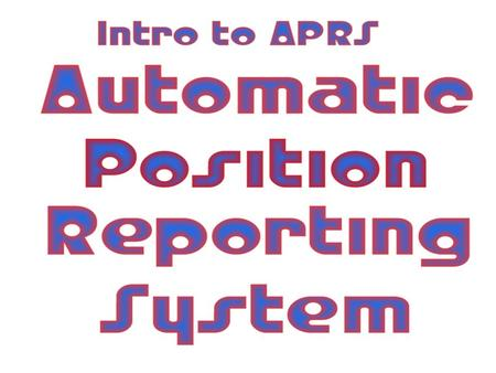 Topics to be covered What is APRS? Why do I want APRS? How do I view APRS? OK, now how do I go mobile? Current software The internet piece of the puzzle.