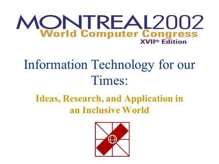 Information Technology for our Times: Ideas, Research, and Application in an Inclusive World.