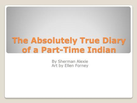 the absolutely true diary of a part-time indian racism essay The individual and group dynamics in alexie's the absolutely true diary of a part-time indian essay comes from michael degens crafting expository argument.