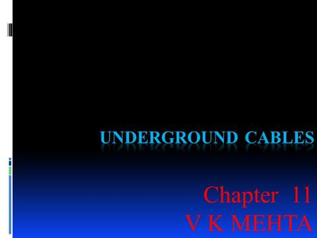 Chapter 11 V K MEHTA. 11.1 Underground Cables An underground cable essentially consists of one or more conductors covered with suitable insulation and.