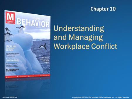 Copyright © 2012 by The McGraw-Hill Companies, Inc. All rights reserved. McGraw-Hill/Irwin Understanding and Managing Workplace Conflict.