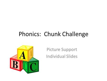 Phonics: Chunk Challenge Picture Support Individual Slides.