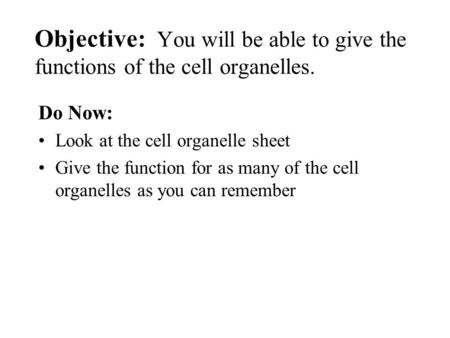 Do Now: Look at the cell organelle sheet