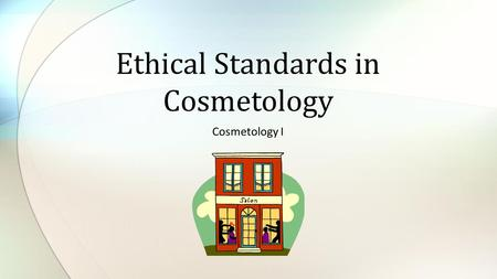 Cosmetology I Ethical Standards in Cosmetology. Copyright and Terms of Service Copyright © Texas Education Agency, 2014. These materials are copyrighted.
