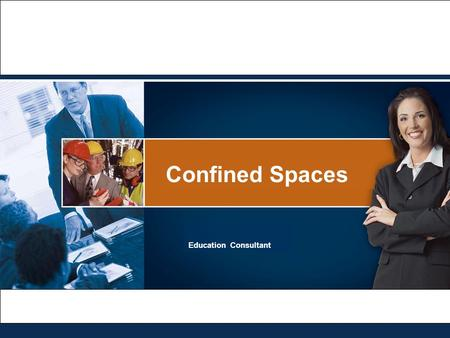 Confined Spaces Education Consultant. 2 At the end of this session, the participant will:  Understand the legislation pertaining to confined spaces 