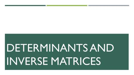 DETERMINANTS AND INVERSE MATRICES. I. Determinants of 2x2 A. Formula.