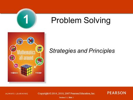 Copyright © 2014, 2010, 2007 Pearson Education, Inc. Section 1.1, Slide 1 Problem Solving 1 Strategies and Principles.