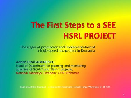 The stages of promotion and implementation of a high-speed line project in Romania Adrian DRAGOMIRESCU Head of Department for planning and monitoring activities.