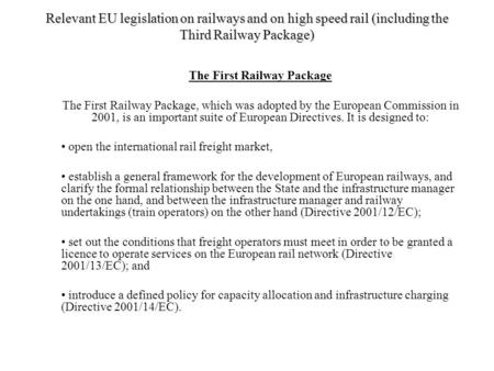 Relevant EU legislation on railways and on high speed rail (including the Third Railway Package) The First Railway Package The First Railway Package, which.